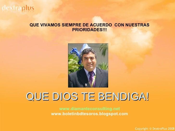 QUE DIOS TE BENDIGA! QUE VIVAMOS SIEMPRE DE ACUERDO  CON NUESTRAS PRIORIDADES!!! www.diamanteconsulting.net www.boletinbdt...