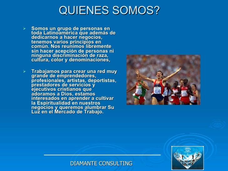 QUIENES SOMOS?   <ul><li>Somos un grupo de personas  en toda Latinoamérica que además de dedicarnos a hacer negocios, tene...