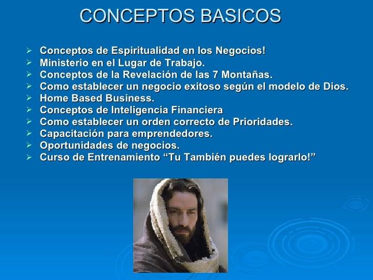 CONCEPTOS BASICOS   <ul><li>Conceptos de Espiritualidad en los Negocios! </li></ul><ul><li>Ministerio en el Lugar de Traba...
