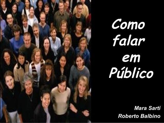 ComoComo falarfalar emem PúblicoPúblico Mara SartiMara Sarti Roberto BalbinoRoberto Balbino