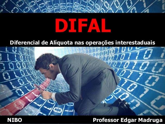 DIFAL Diferencial de Alíquota nas operações interestaduais NIBO Professor Edgar Madruga