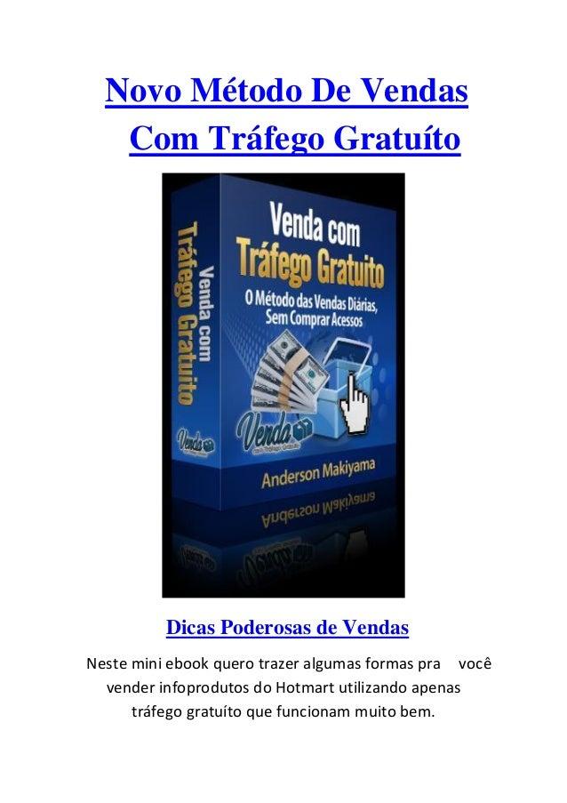 Novo Método De Vendas Com Tráfego Gratuíto Dicas Poderosas de Vendas Neste mini ebook quero trazer algumas formas pra você...