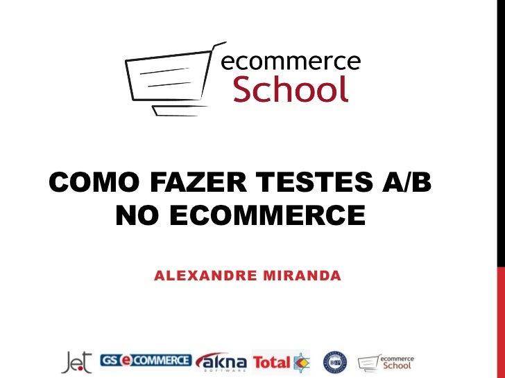 COMO FAZER TESTES A/B   NO ECOMMERCE     ALEXANDRE MIRANDA
