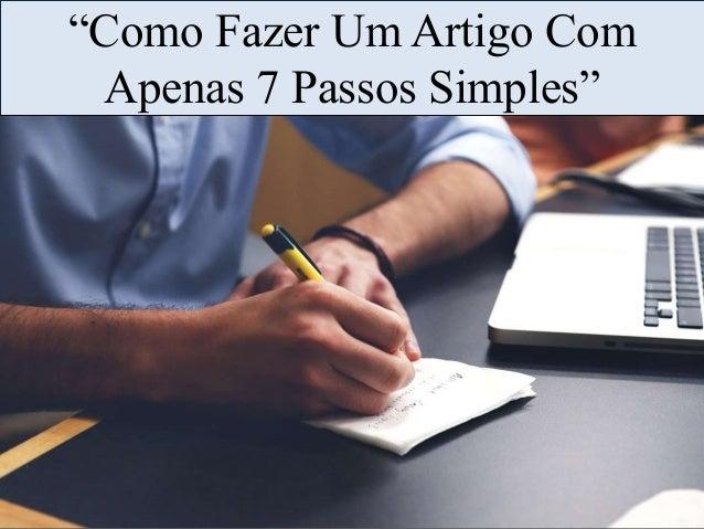 """""""Como Fazer Um Artigo Com Apenas 7 Passos Simples"""""""