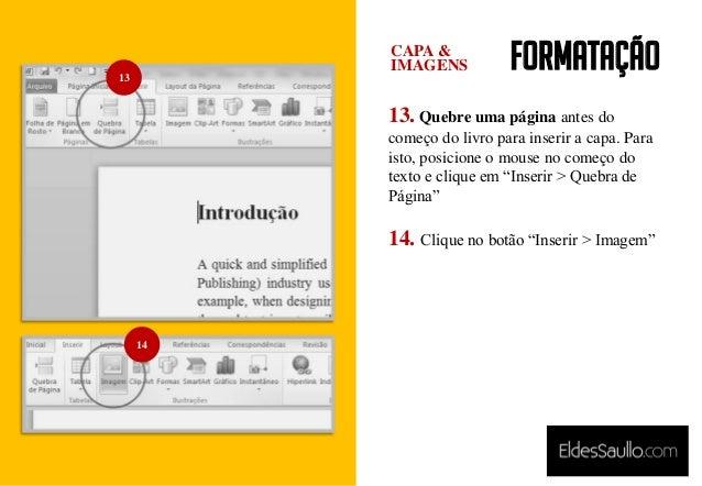 Formatação 13. Quebre uma página antes do começo do livro para inserir a capa. Para isto, posicione o mouse no começo do t...