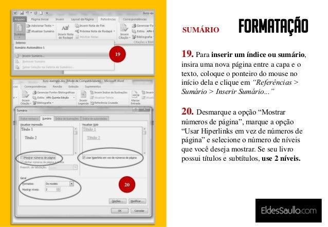 Formatação 19. Para inserir um índice ou sumário, insira uma nova página entre a capa e o texto, coloque o ponteiro do mou...