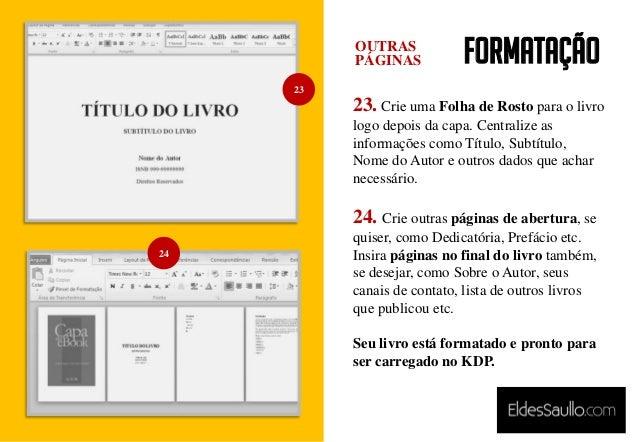 Formatação 23. Crie uma Folha de Rosto para o livro logo depois da capa. Centralize as informações como Título, Subtítulo,...