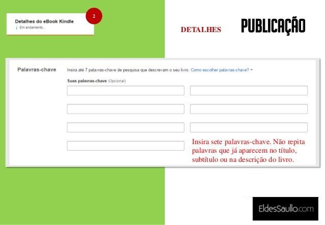 PUBLICAÇÃO Insira sete palavras-chave. Não repita palavras que já aparecem no título, subtítulo ou na descrição do livro. ...