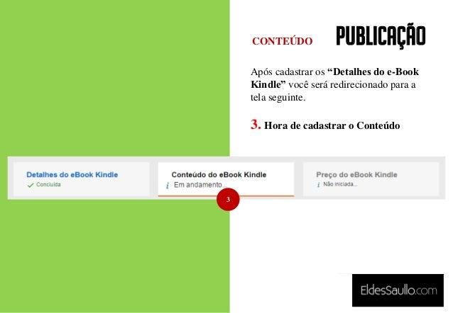 """PUBLICAÇÃO Após cadastrar os """"Detalhes do e-Book Kindle"""" você será redirecionado para a tela seguinte. 3. Hora de cadastra..."""
