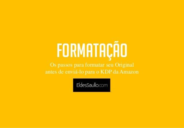 FORMATAÇÃO Os passos para formatar seu Original antes de enviá-lo para o KDP da Amazon