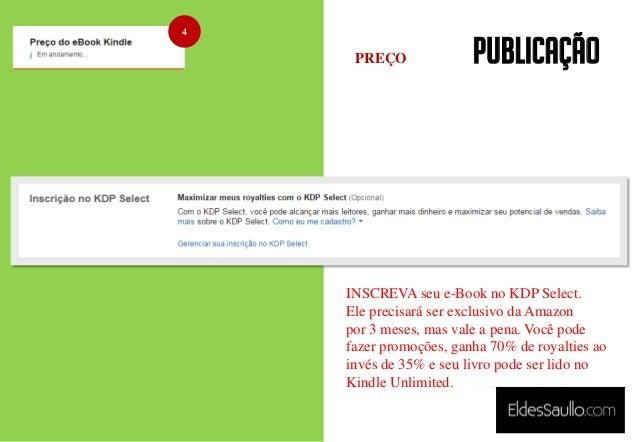 PUBLICAÇÃO 4 INSCREVA seu e-Book no KDP Select. Ele precisará ser exclusivo da Amazon por 3 meses, mas vale a pena. Você p...
