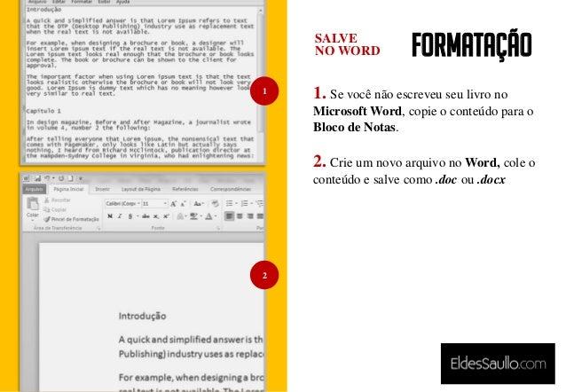 Formatação 1. Se você não escreveu seu livro no Microsoft Word, copie o conteúdo para o Bloco de Notas. 2. Crie um novo ar...