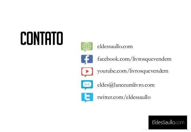eldessaullo.com facebook.com/livrosquevendem youtube.com/livrosquevendem eldes@lanceumlivro.com twitter.com/eldessaullo