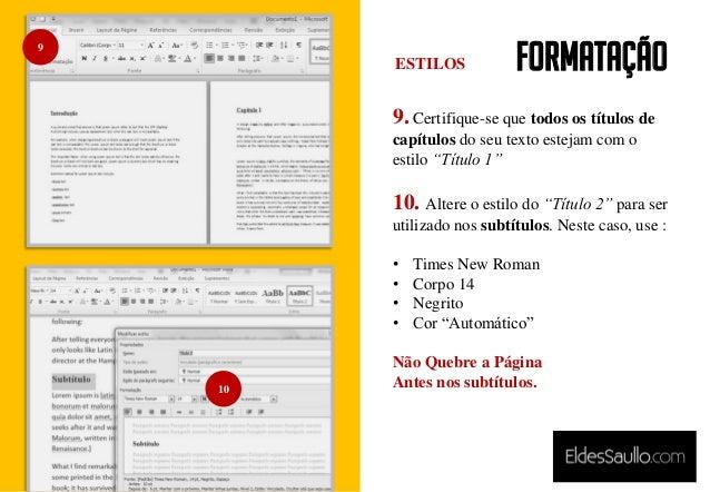 """Formatação 9. Certifique-se que todos os títulos de capítulos do seu texto estejam com o estilo """"Título 1"""" 10. Altere o es..."""