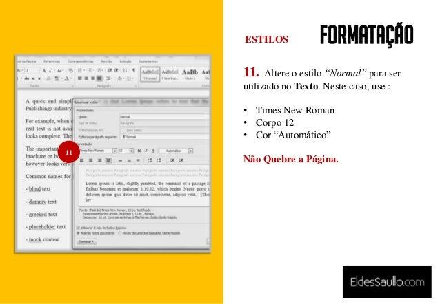 """Formatação 11. Altere o estilo """"Normal"""" para ser utilizado no Texto. Neste caso, use : • Times New Roman • Corpo 12 • Cor ..."""