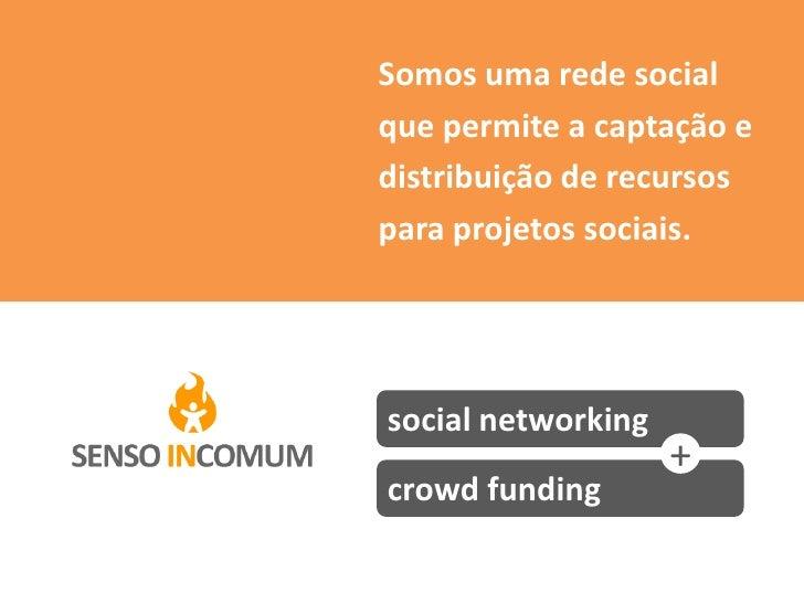 Somos uma rede social que permite a captação e distribuição de recursos para projetos sociais.     social networking      ...
