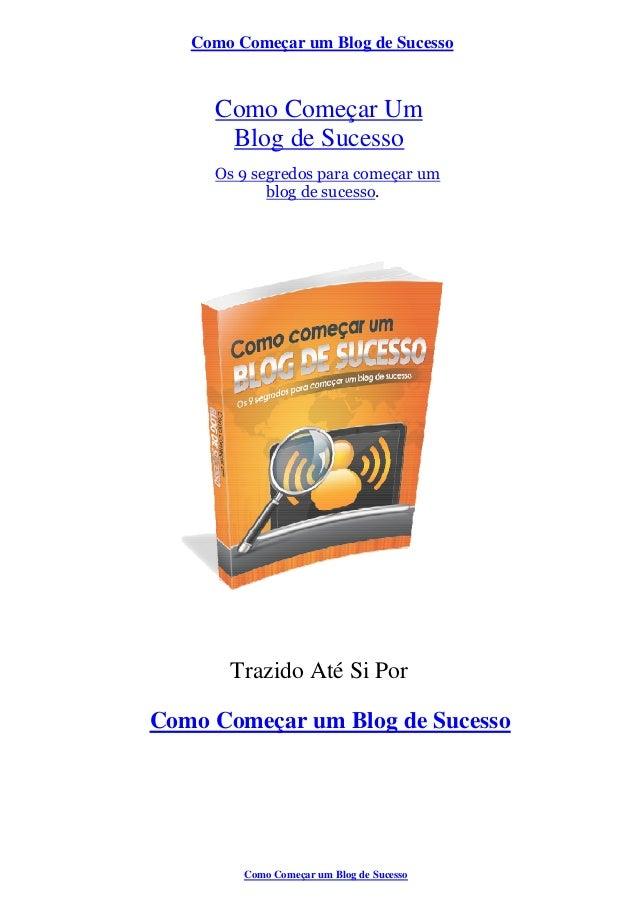 Como Começar um Blog de Sucesso Como Começar Um Blog de Sucesso Os 9 segredos para começar um blog de sucesso. Trazido Até...