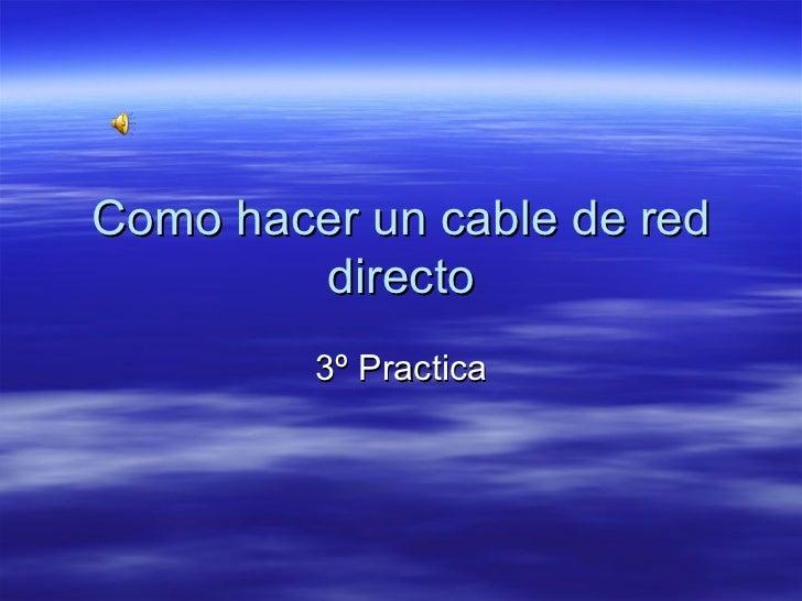 Como hacer un cable de red directo 3º Practica