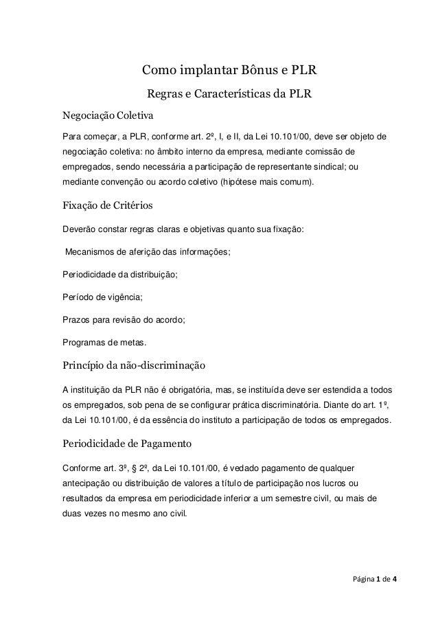 Como implantar Bônus e PLR Regras e Características da PLR Negociação Coletiva Para começar, a PLR, conforme art. 2º, I, e...