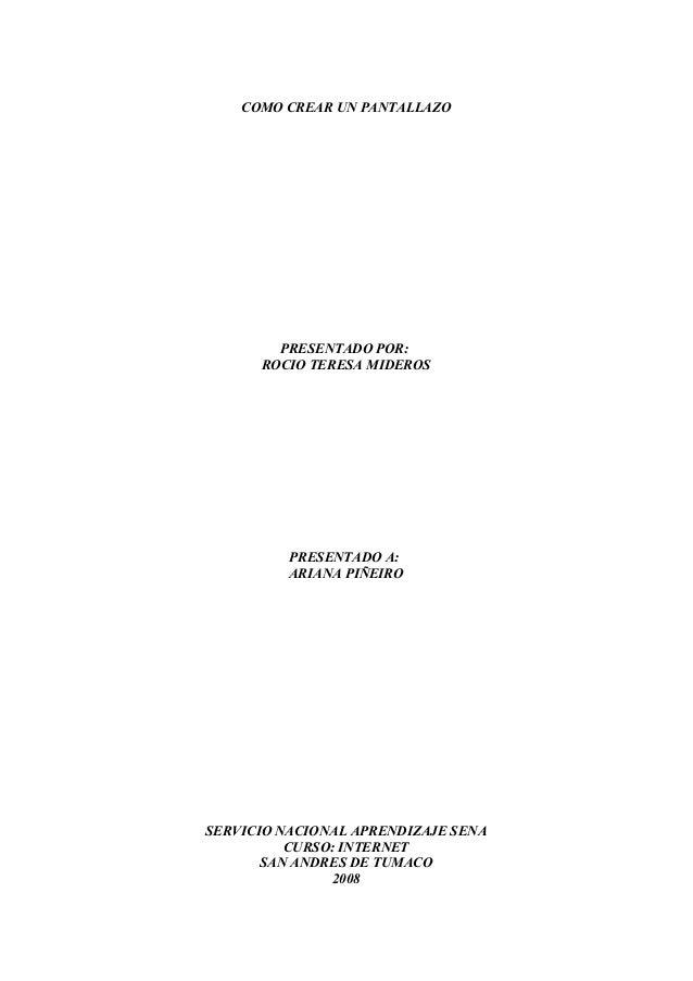 COMO CREAR UN PANTALLAZO PRESENTADO POR: ROCIO TERESA MIDEROS PRESENTADO A: ARIANA PIÑEIRO SERVICIO NACIONAL APRENDIZAJE S...