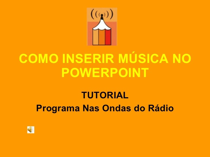 COMO INSERIR MÚSICA NO POWERPOINT TUTORIAL Programa Nas Ondas do Rádio