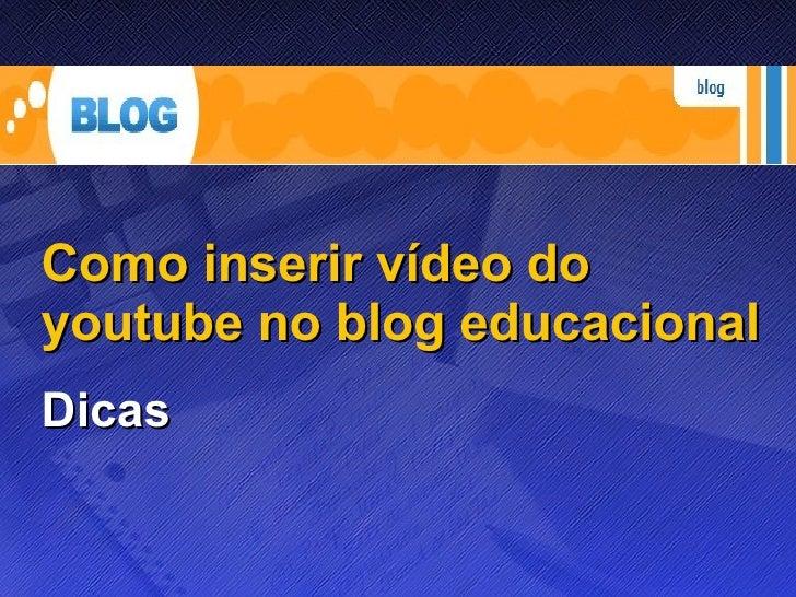 Como inserir vídeo do youtube no blog educacional Dicas