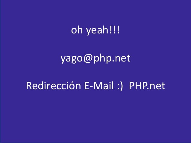 oh yeah!!! yago@php.net Redirección E-Mail :) PHP.net