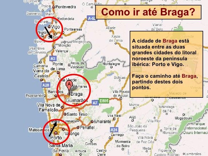 Como ir até Braga? A cidade de  Braga  está situada entre as duas grandes cidades do litoral noroeste da península ibérica...