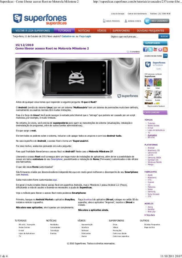 Lista de Desejos Central de Atendimento Telefone: (21) 3385-9930 3 comentários 15/12/2010 Como liberar acesso Root no Moto...