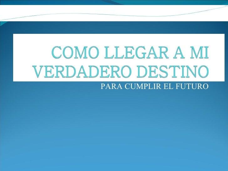 PARA CUMPLIR EL FUTURO