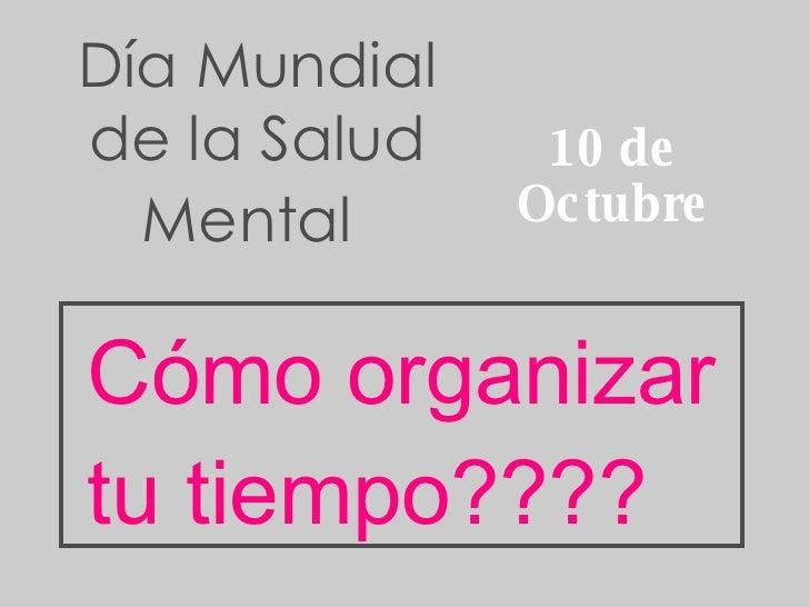 Día Mundial de la Salud Mental   10 de Octubre Cómo organizar tu tiempo????