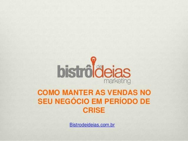 COMO MANTER AS VENDAS NO SEU NEGÓCIO EM PERÍODO DE CRISE Bistrodeideias.com.br