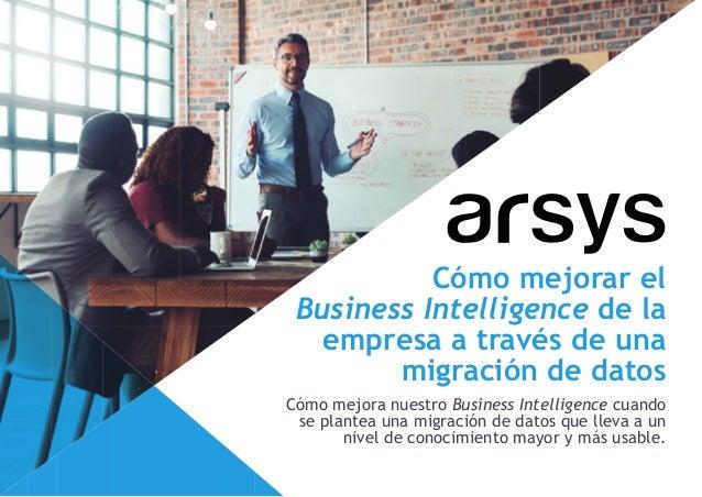 Cómo mejora nuestro Business Intelligence cuando se plantea una migración de datos que lleva a un nivel de conocimiento ma...