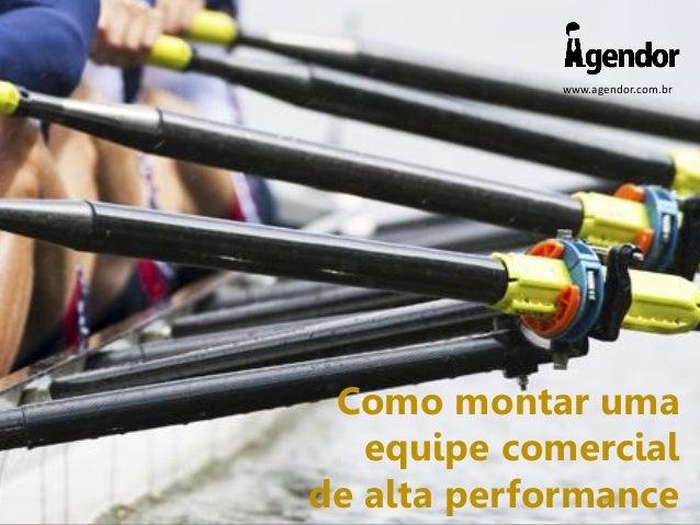 www.agendor.com.br Como montar uma equipe comercial de alta performance