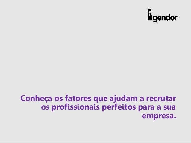 Conheça os fatores que ajudam a recrutar os profissionais perfeitos para a sua empresa.