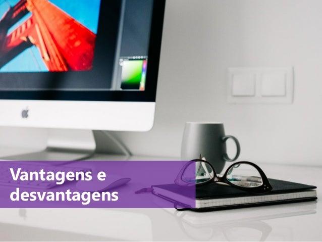 www.agendor.com.br Vantagens e desvantagens