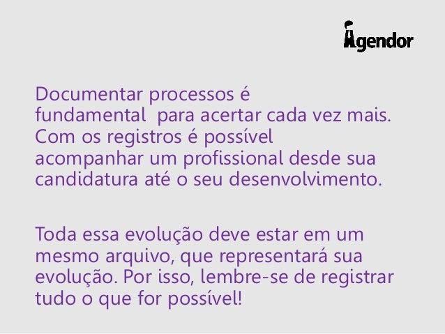 Documentar processos é fundamental para acertar cada vez mais. Com os registros é possível acompanhar um profissional desd...