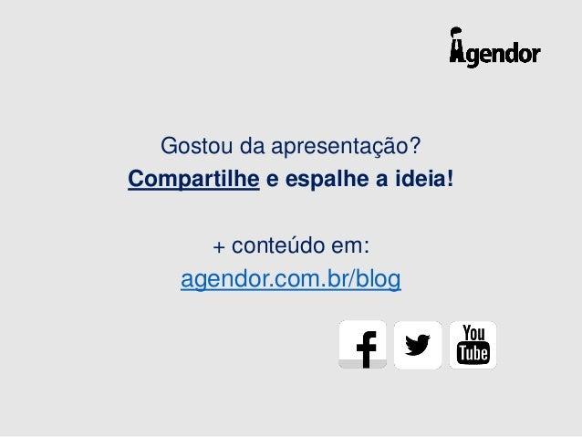 Gostou da apresentação? Compartilhe e espalhe a ideia! + conteúdo em: agendor.com.br/blog