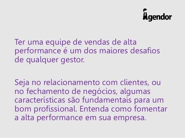 Ter uma equipe de vendas de alta performance é um dos maiores desafios de qualquer gestor. Seja no relacionamento com clie...