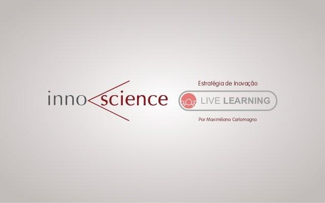 Estratégia de Inovação LIVE LEARNING Por Maximiliano Carlomagno