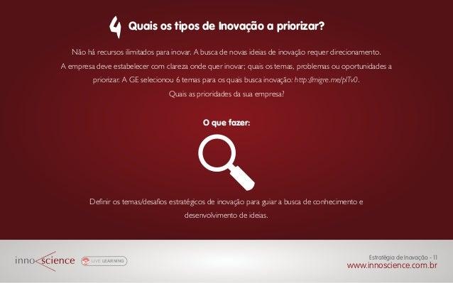 Não há recursos ilimitados para inovar. A busca de novas ideias de inovação requer direcionamento. A empresa deve estabele...