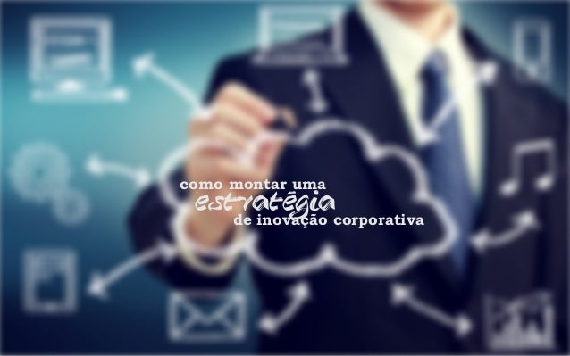 como montar uma estrategiade inovação corporativa