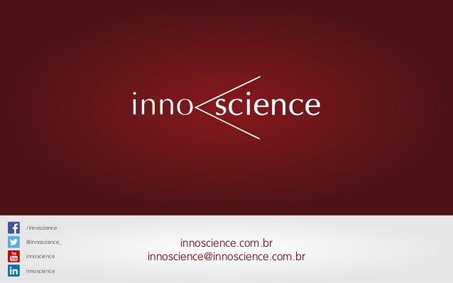 innoscience.com.br innoscience@innoscience.com.br /innoscience @innoscience_ innoscience innoscience