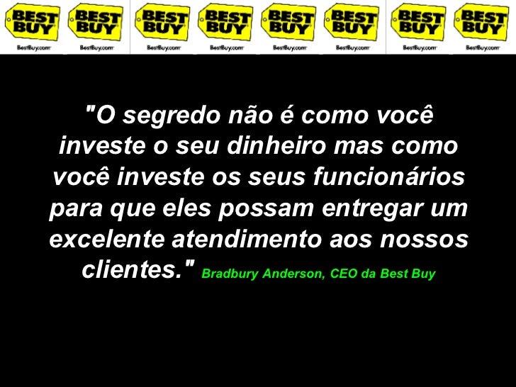 """""""O segredo não é como você investe o seu dinheiro mas como você investe os seus funcionários para que eles possam ent..."""