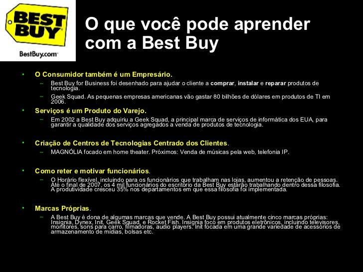 O que você pode aprender com a Best Buy <ul><li>O Consumidor também é um Empresário.  </li></ul><ul><ul><li>Best Buy for B...