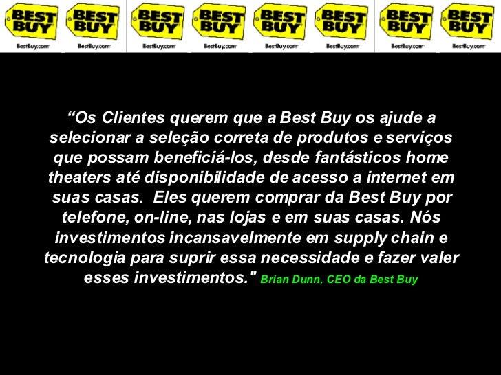 """"""" Os Clientes querem que a Best Buy os ajude a selecionar a seleção correta de produtos e serviços que possam beneficiá-lo..."""