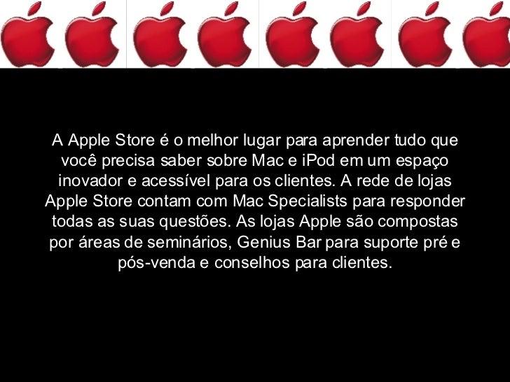 A Apple Store é o melhor lugar para aprender tudo que você precisa saber sobre Mac e iPod em um espaço inovador e acessíve...