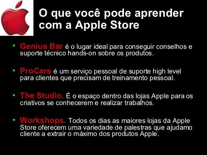 O que você pode aprender com a Apple Store <ul><li>Genius Bar   é o lugar ideal para conseguir conselhos e suporte técnico...