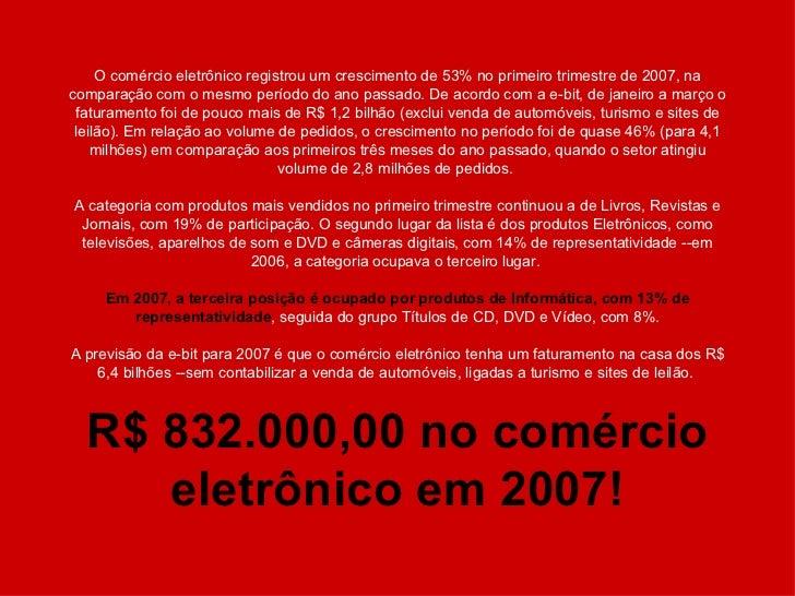 O comércio eletrônico registrou um crescimento de 53% no primeiro trimestre de 2007, na comparação com o mesmo período do ...