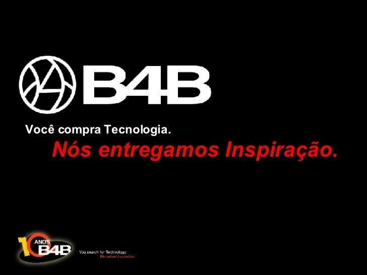 Você compra Tecnologia.  Nós entregamos Inspiração.